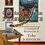 Getting Life in Perspective: A Fantastical Romance | Toby Johnson