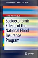 Socioeconomic Effects of the National Flood Insurance Program (SpringerBriefs in Political Science) Kindle Edition