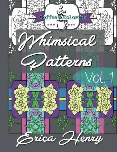 Download Whimsical Patterns: A Grown Up Coloring Book - Vol. 1 (Whimsical Pattersn) (Volume 1) ebook