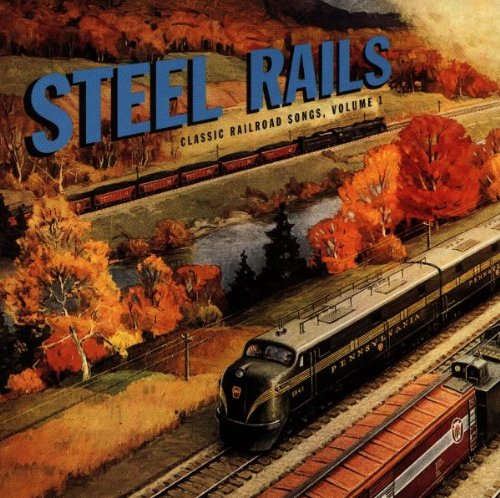Classic Railroad Songs, Vol. 1: Steel - Classic Songs Railroad