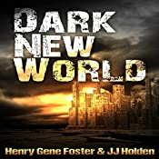 Dark New World, Book 1: An EMP Survival Story | J.J. Holden, Henry Gene Foster