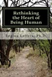 Rethinking the Heart of Being Human, Regina Leffers Ph. D., 1482502305