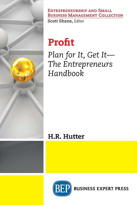 Read Online Profit: Plan for It, Get It-The Entrepreneurs Handbook Text fb2 ebook