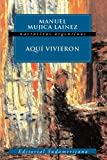 Front cover for the book Aqui Vivieron (Spanish Edition) by Manuel Mujica Lainez