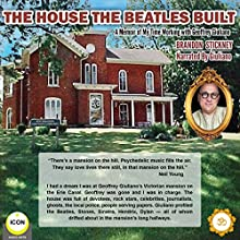 The House the Beatles Built: A Memoir of My Time Working for Geoffrey Giuliano Audiobook by Brandon Stickney Narrated by Geoffrey Giuliano