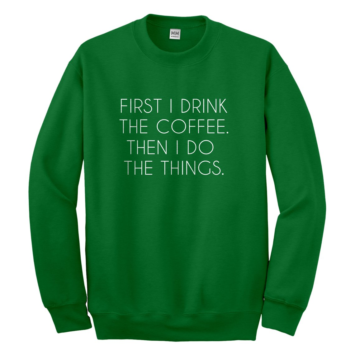 Indica Plateau First I Drink the Coffee Sweatshirt 3169-C