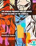 The African Presence and Influence on the Cultures of the Americas, Brenda M. Greene, 1443822167