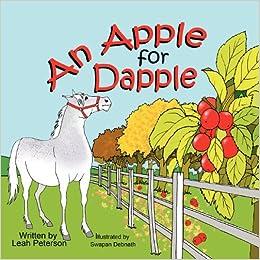 An Apple For Dapple Leah Peterson Swapan Debnath 9781612250687 Amazon Books