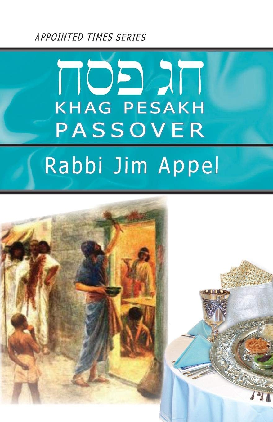Pesakh, Passover (Appointed Time): Rabbi Jim Appel