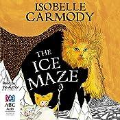 The Ice Maze: The Kingdom of the Lost, Book 3 | Isobelle Carmody