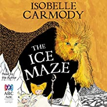 The Ice Maze: The Kingdom of the Lost, Book 3 Audiobook by Isobelle Carmody Narrated by Isobelle Carmody