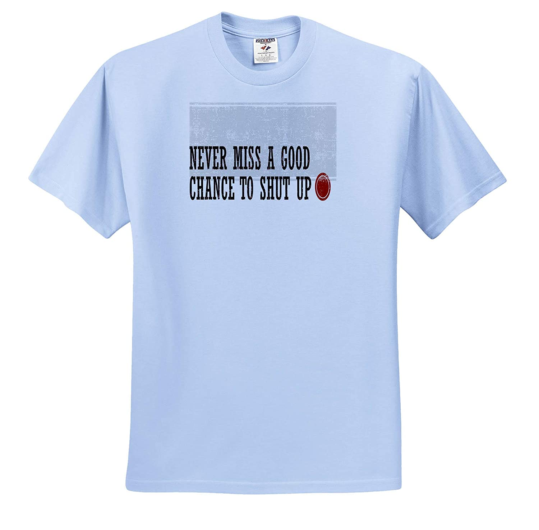 Shut Up ts/_308664 Never Miss a Good Chance to Shut Up 3dRose Taiche Text Design Adult T-Shirt XL