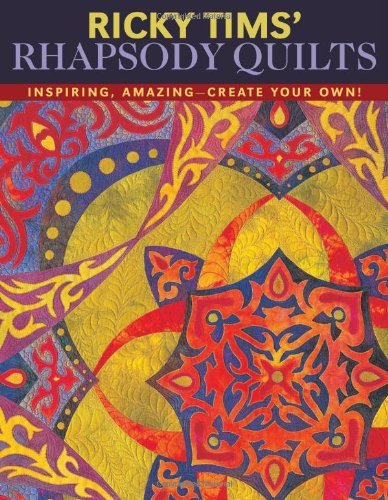 Ricky Tims' Rhapsody Quilts: Inspiring, Amazing-Create Your Own! - Own Quilt