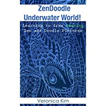 Zen Doodle Underwater World!: Learning to draw Amazing Zen and Doodle Pictures
