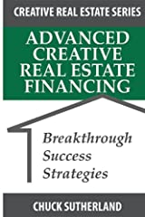 Advanced Creative Real Estate Financing: Breakthrough Success Strategies Paperback