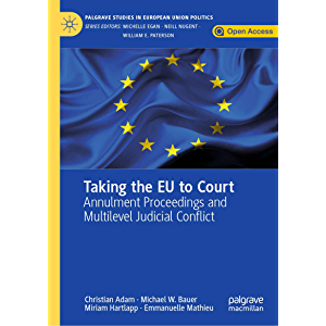 Taking the EU to Court: Annulment Proceedings and Multilevel Judicial Conflict (Palgrave Studies in European Union…