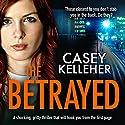 The Betrayed Hörbuch von Casey Kelleher Gesprochen von: Alison Campbell