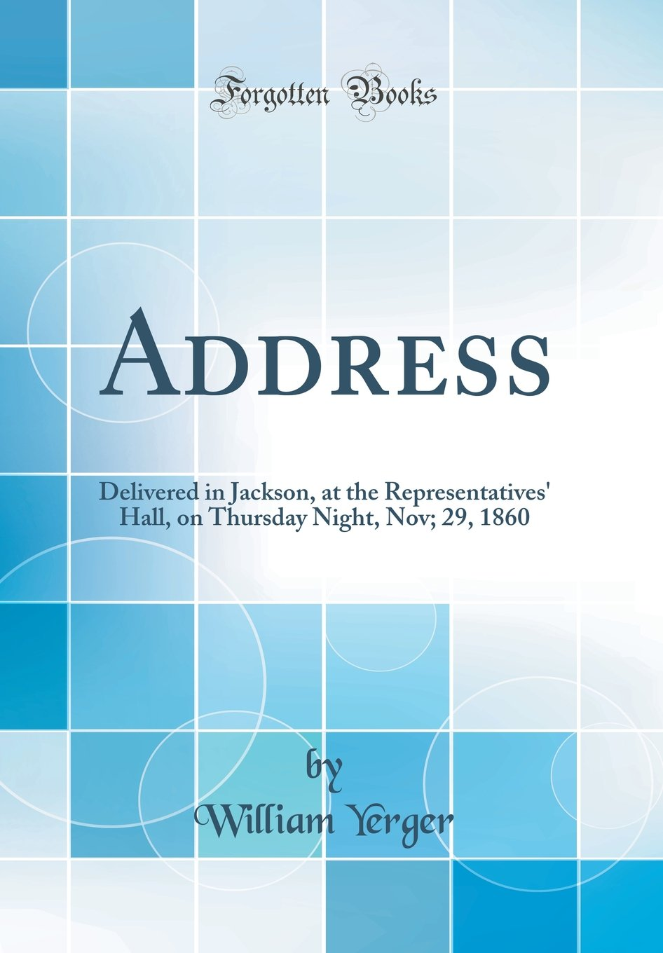Download Address: Delivered in Jackson, at the Representatives' Hall, on Thursday Night, Nov; 29, 1860 (Classic Reprint) ebook