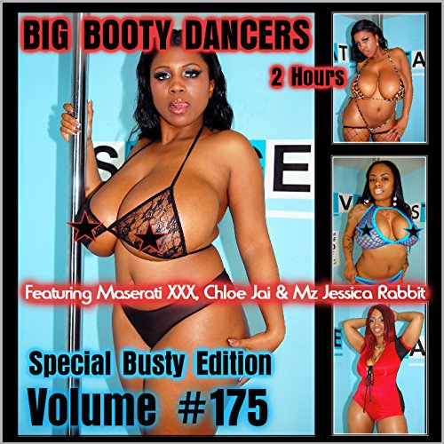 - Big Booty Dancers Volume 175, Featuring Maserati XXX, Chloe Jai & Mz Jessica Rabbit (Big Boobs Edition)