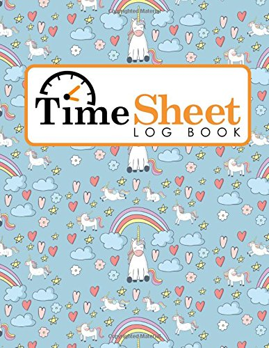 Time Sheet Log Book: Hours Worked Tracker, Timesheet Tracker, Time Sheets For Employees, Daily Employee Time Log, Cute Unicorns Cover (Volume 75)