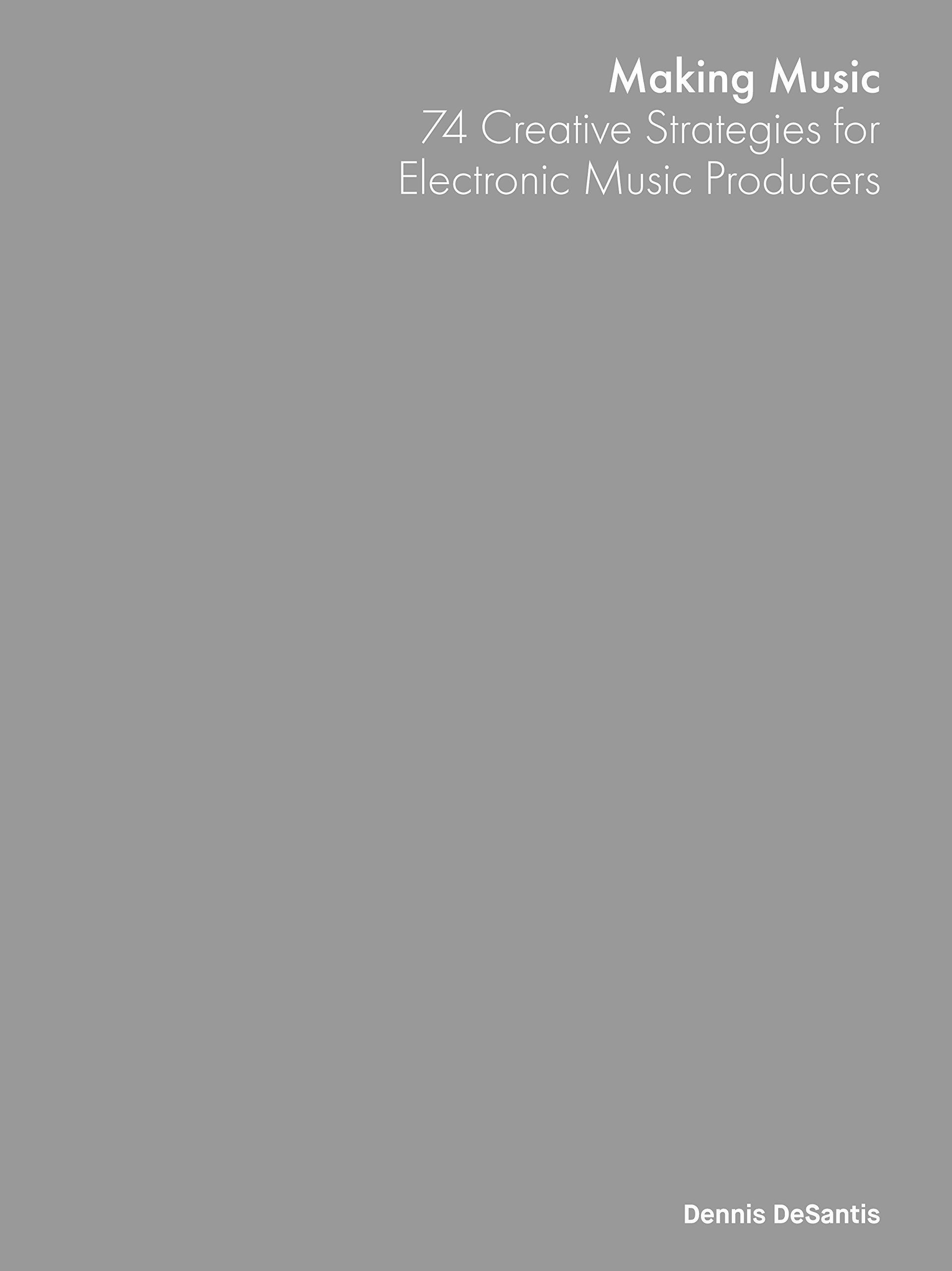 Making Music  74 Creative Strategies For Electronic Music Producers  English Edition