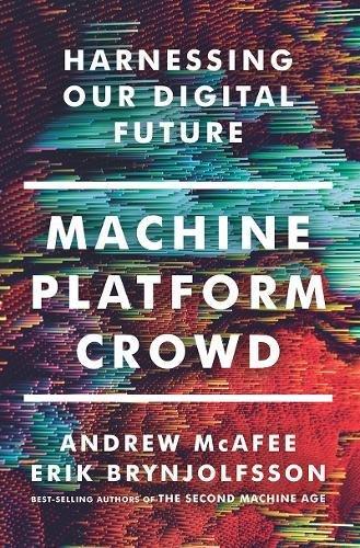 Machine, Platform, Crowd: Harnessing Our Digital Future
