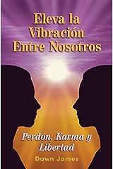 Eleva la vibración entre nosotros: Perdón, Karma y Libertad Paperback