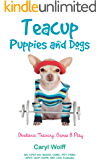 Teacup Puppies and Dogs: Obedience Training, Games & Play