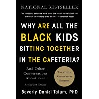 Why Are All the Black Kids Sitting Together in the Cafeteria?: And Other Conversations...
