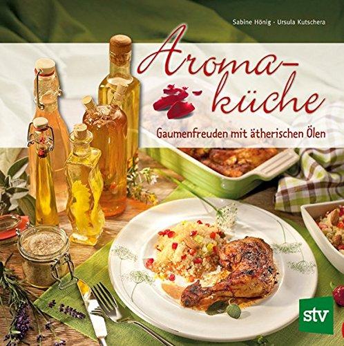 Aromaküche: Gaumenfreuden mit ätherischen Ölen