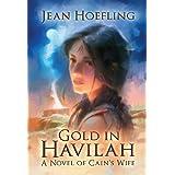 Gold in Havilah: A Novel of Cain's Wife