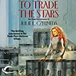 To Trade the Stars: Trade Pact Universe, Book 3 | Julie E. Czerneda