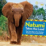 Natumi Takes the Lead: The True Story of an Orphan Elephant Who Finds Family (Picture Books)