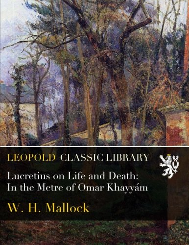 Download Lucretius on Life and Death: In the Metre of Omar Khayyám PDF