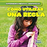 img - for C mo utilizar una regla/ Using a Ruler (Superherramientas cient ficas/ Super Science Tools) (Spanish Edition) book / textbook / text book