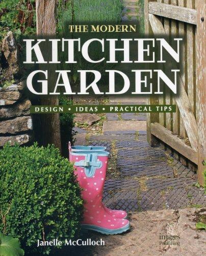 The Modern Kitchen Garden: Design. Ideas. Practical Tips