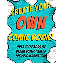 Create Your Own Comic Book! Blank Comic Panels: Over 120 Pages of Blank Comic Panels For Your Imagination!