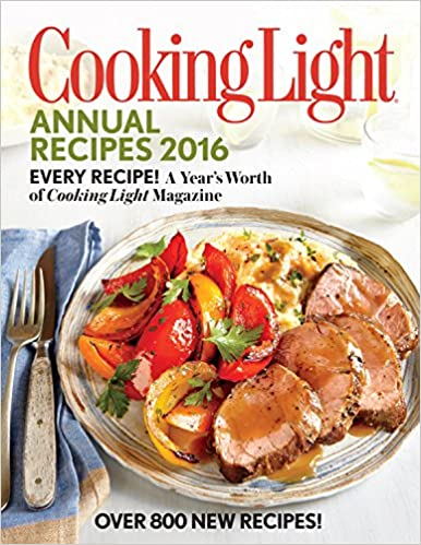 Cooking Light Annual Recipes 2016: Every Recipe! A Yearu0027s Worth Of Cooking  Light Magazine: The Editors Of Cooking Light Magazine: 9780848745394:  Amazon.com: ...