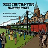 When the Wild West Came to Town, Robert Dancey, 1607439107