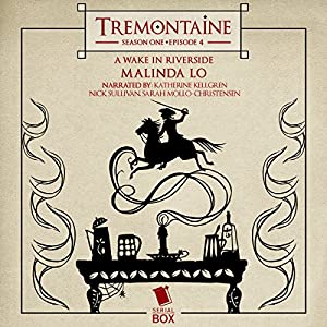 Tremontaine: A Wake in Riverside (Episode 4) Audiobook