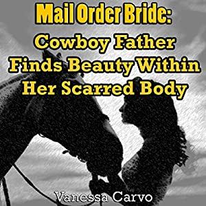 Mail Order Bride: Cowboy Father Finds Beauty Within Her Scarred Body Audiobook