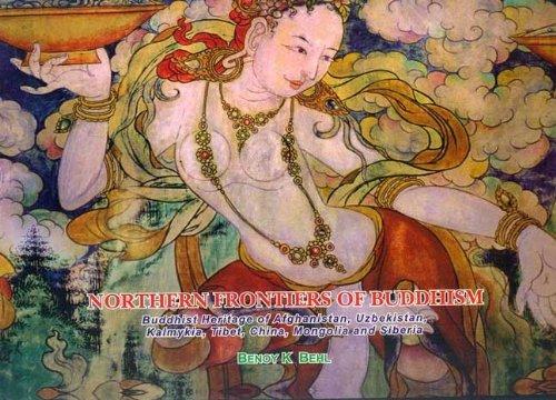Read Online Northern Frontiers of Buddhism: Buddhist Heritage of Afghanistan, Uzbekistan, Kalmykia, Tibet, China, Mongolia and Siberia PDF