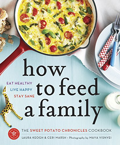 How to Feed a Family: The Sweet Potato Chronicles Cookbook by Laura Keogh, Ceri Marsh
