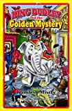 King Dudley and the Golden Mystery, Kamlesh Mistry, 0967277809