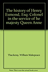 The history of Henry Esmond, Esq: Colonel in the service of he majesty Queen Anne Unknown Binding
