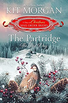 The Partridge: The First Day: The 12 Days of Christmas Mail-Order Brides Book 1 by [Morgan, Kit, Mail-Order Brides, The Twelve Days of Christmas]