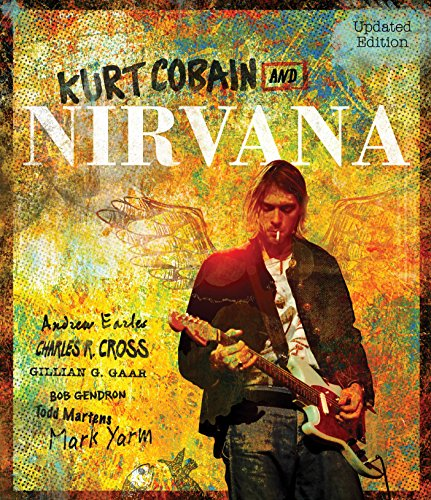 Kurt Cobain and Nirvana - Updated Edition: The Complete Illustrated History ()