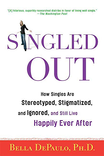 Singled Out: How Singles Are Stereotyped; Stigmatized; and Ignored; and Still Live Happily Ever After
