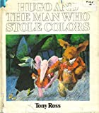 Hugo and the Man Who Stole Colors, Tony Ross, 0695807749