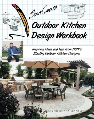 Scott Cohen S Outdoor Kitchen Design Workbook Inspiring Ideas And Tips From Hgtv S Sizzling Outdoor Kitchen Designer Lexau Elizabeth Cohen Scott 9781439212721 Amazon Com Books
